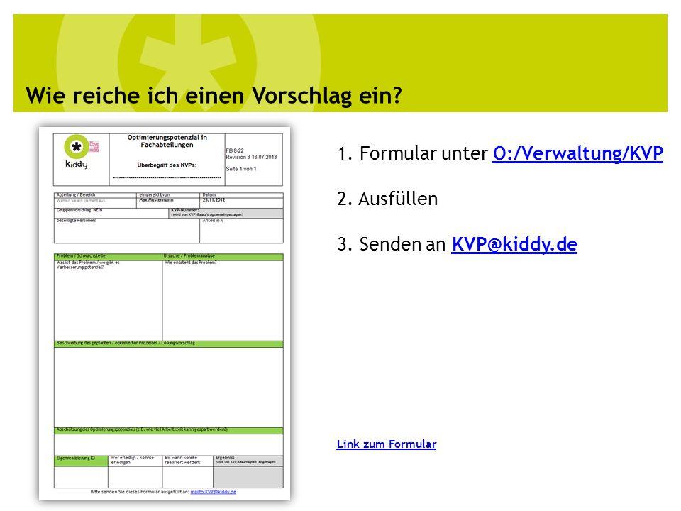 Wie reiche ich einen Vorschlag ein.1. Formular unter O:/Verwaltung/KVPO:/Verwaltung/KVP 2.