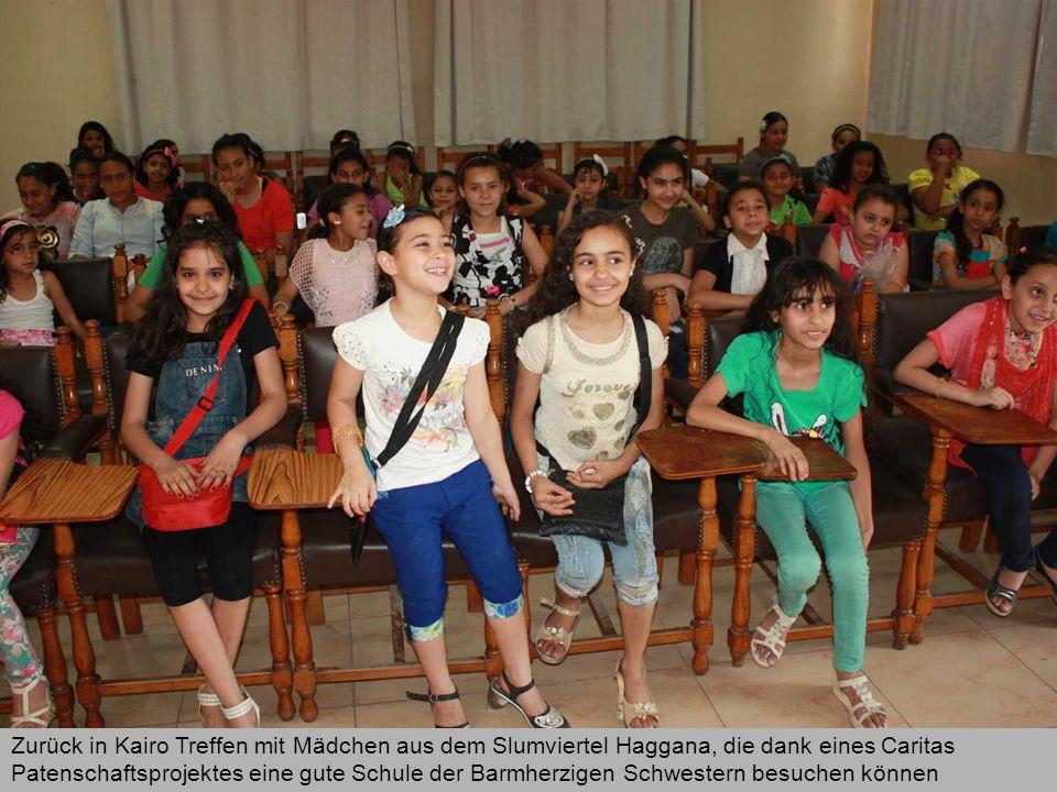 Zurück in Kairo Treffen mit Mädchen aus dem Slumviertel Haggana, die dank eines Caritas Patenschaftsprojektes eine gute Schule der Barmherzigen Schwestern besuchen können