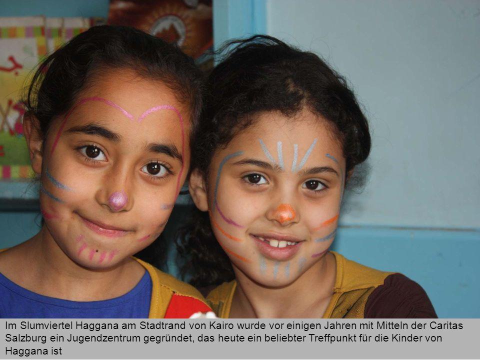 Im Slumviertel Haggana am Stadtrand von Kairo wurde vor einigen Jahren mit Mitteln der Caritas Salzburg ein Jugendzentrum gegründet, das heute ein beliebter Treffpunkt für die Kinder von Haggana ist