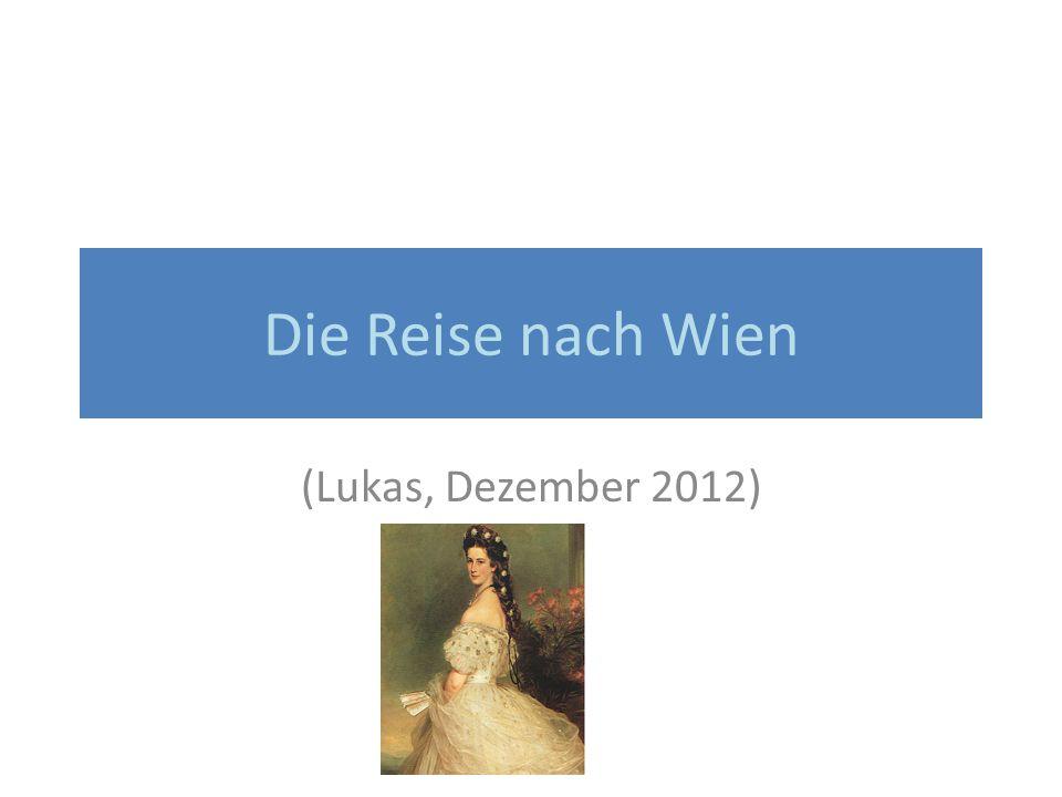 Die Reise nach Wien (Lukas, Dezember 2012)