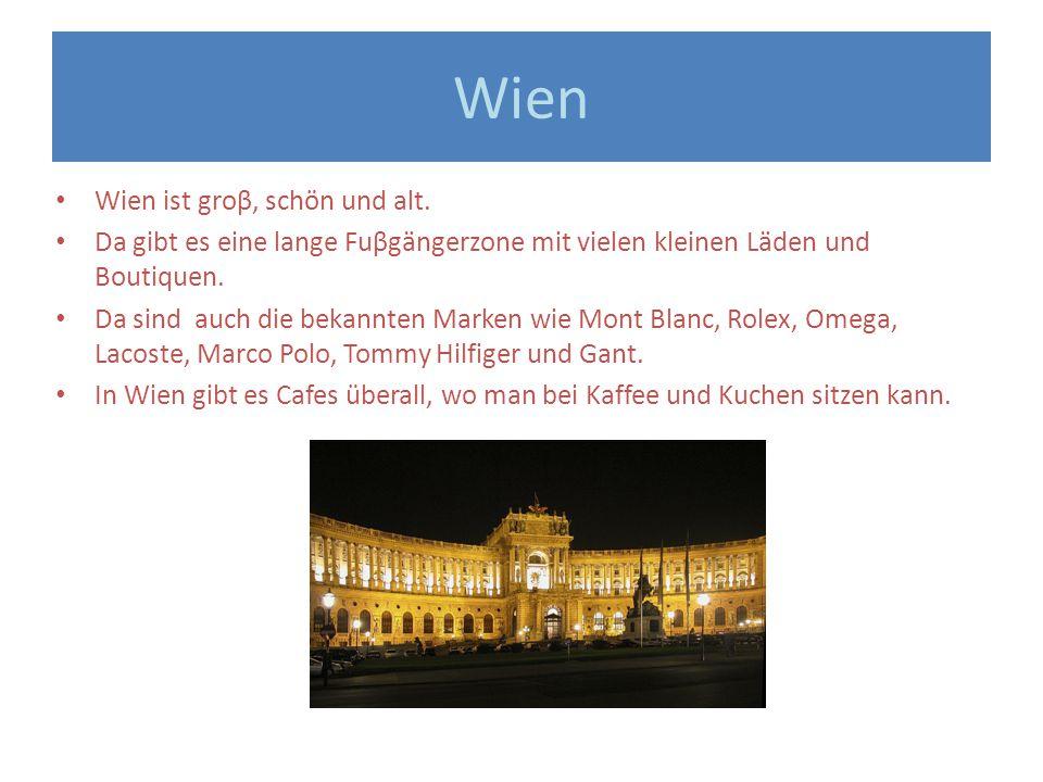 Wien Wien ist groβ, schön und alt.
