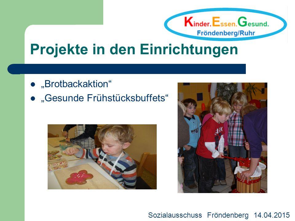 "Projekte in den Einrichtungen ""Brotbackaktion"" ""Gesunde Frühstücksbuffets"" Kreisjugendhilfeausschuss 18.03.2013 Sozialausschuss Fröndenberg 14.04.2015"