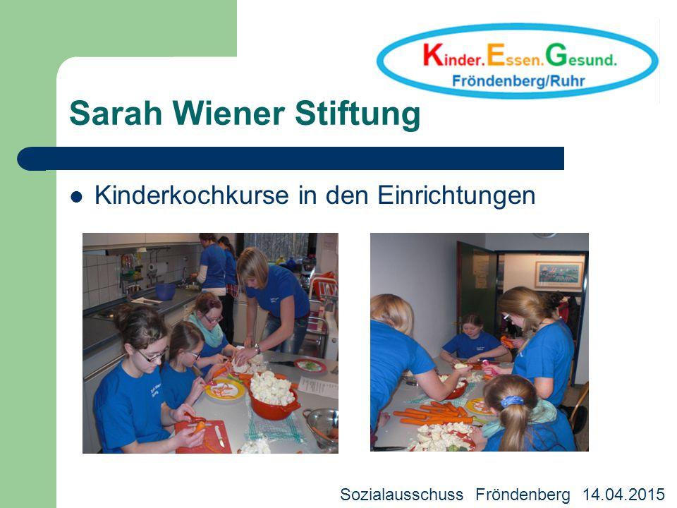 Sarah Wiener Stiftung Kinderkochkurse in den Einrichtungen Kreisjugendhilfeausschuss 18.03.2013 Sozialausschuss Fröndenberg 14.04.2015