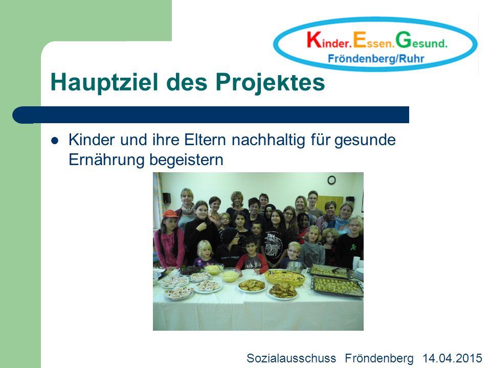 Hauptziel des Projektes Kinder und ihre Eltern nachhaltig für gesunde Ernährung begeistern Sozialausschuss Fröndenberg 14.04.2015