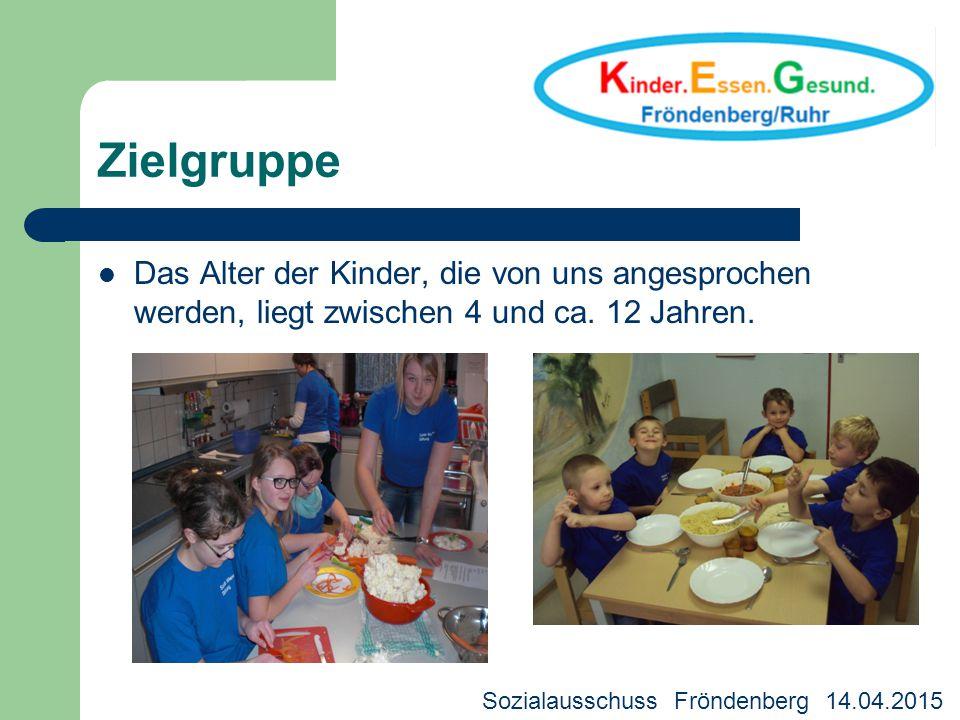 Zielgruppe Das Alter der Kinder, die von uns angesprochen werden, liegt zwischen 4 und ca. 12 Jahren. Sozialausschuss Fröndenberg 14.04.2015