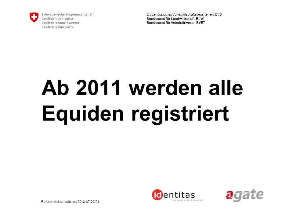 Eidgenössisches Volkswirtschaftsdepartement EVD Bundesamt für Landwirtschaft BLW Bundesamt für Veterinärwesen BVET Ab 2011 werden alle Equiden registr
