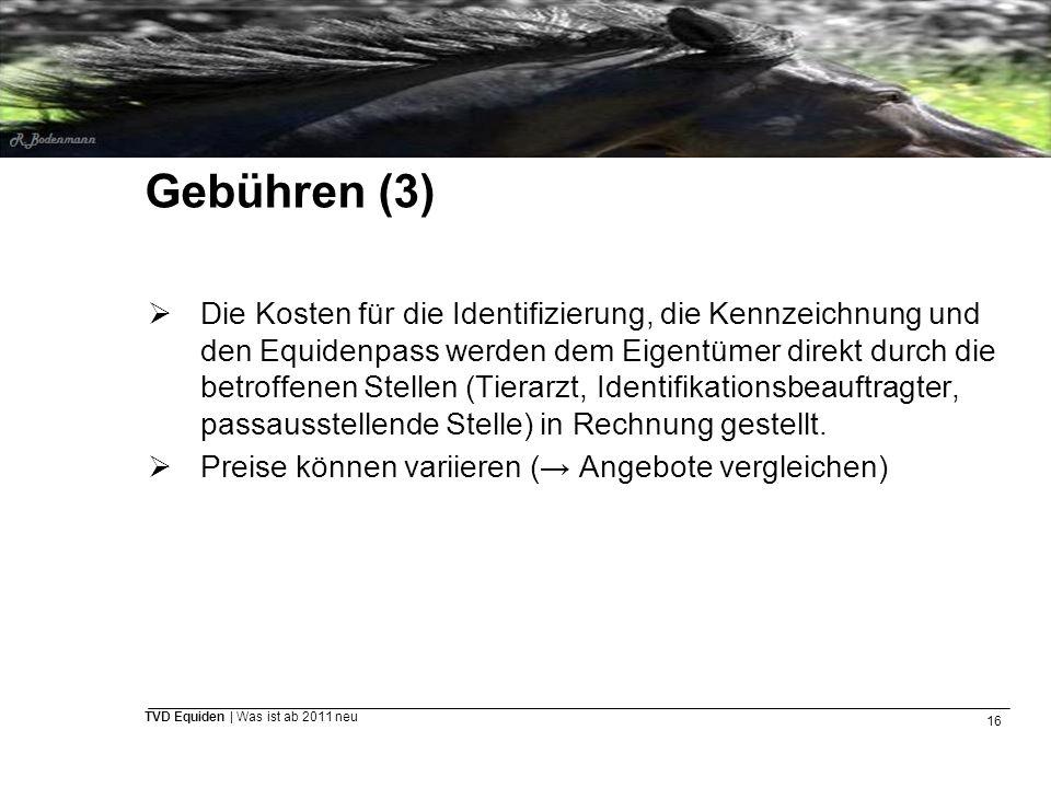 16 TVD Equiden | Was ist ab 2011 neu Gebühren (3)  Die Kosten für die Identifizierung, die Kennzeichnung und den Equidenpass werden dem Eigentümer di