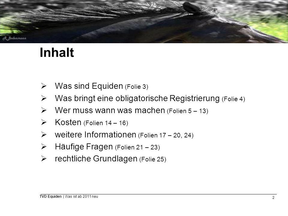 2 TVD Equiden | Was ist ab 2011 neu Inhalt  Was sind Equiden (Folie 3)  Was bringt eine obligatorische Registrierung (Folie 4)  Wer muss wann was m