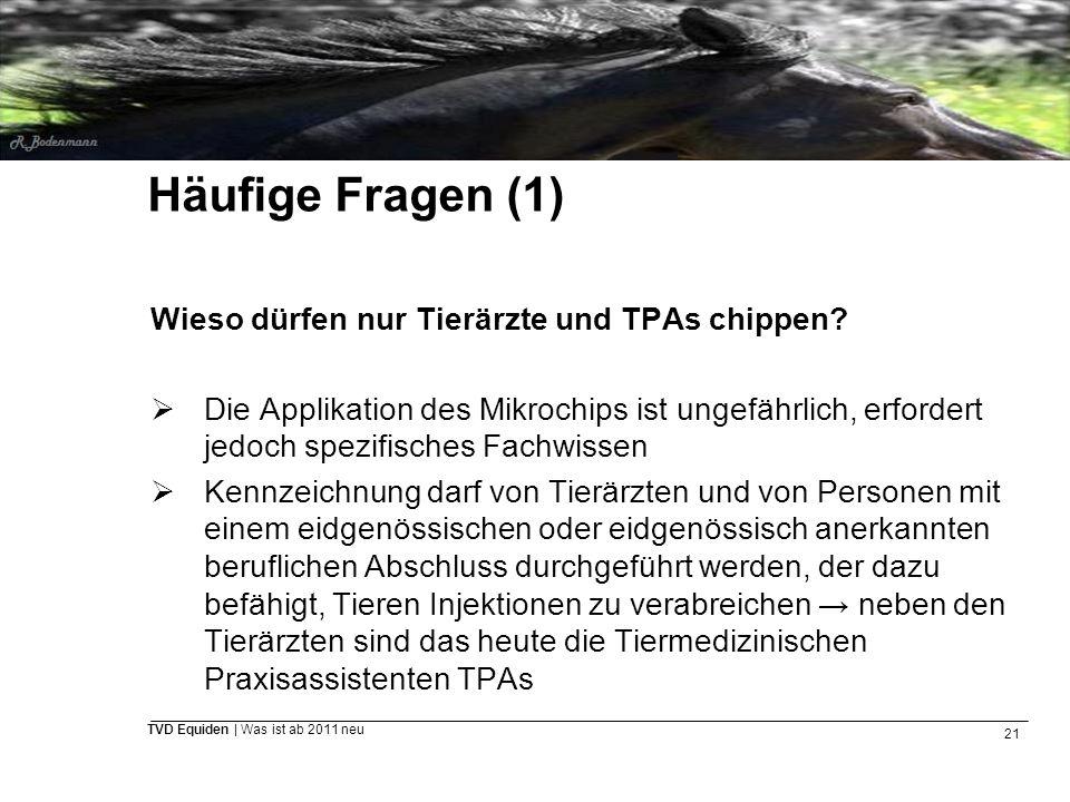 21 TVD Equiden | Was ist ab 2011 neu Häufige Fragen (1) Wieso dürfen nur Tierärzte und TPAs chippen?  Die Applikation des Mikrochips ist ungefährlich