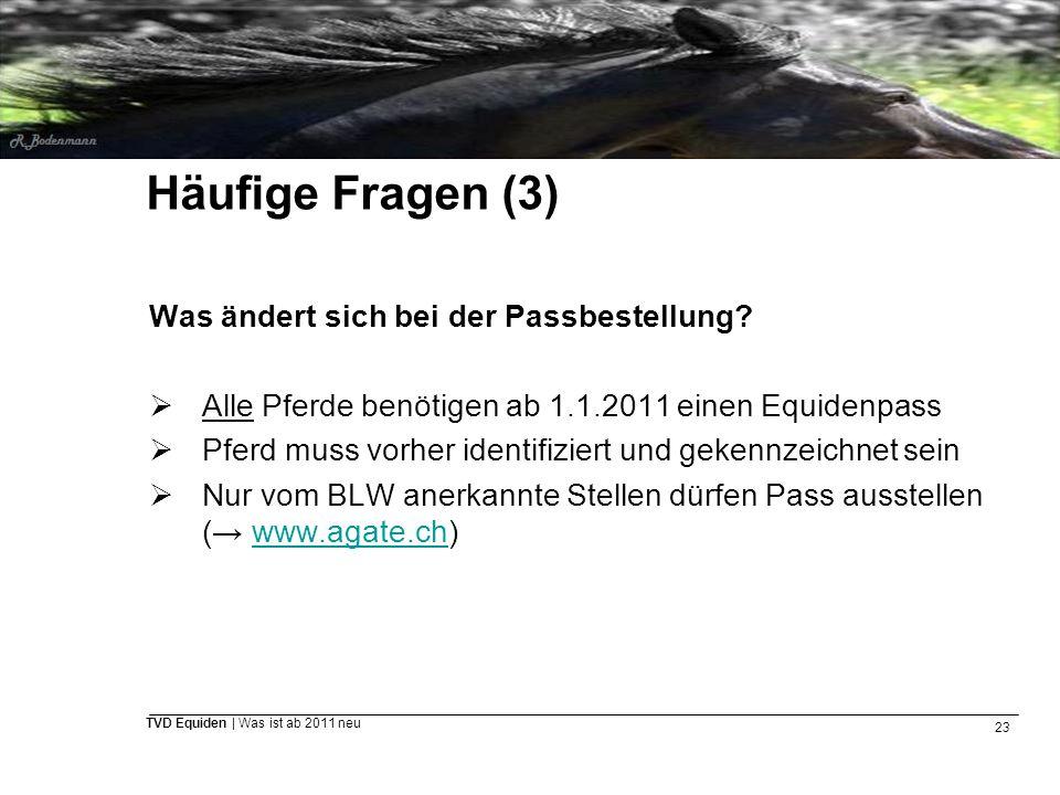 23 TVD Equiden | Was ist ab 2011 neu Häufige Fragen (3) Was ändert sich bei der Passbestellung?  Alle Pferde benötigen ab 1.1.2011 einen Equidenpass