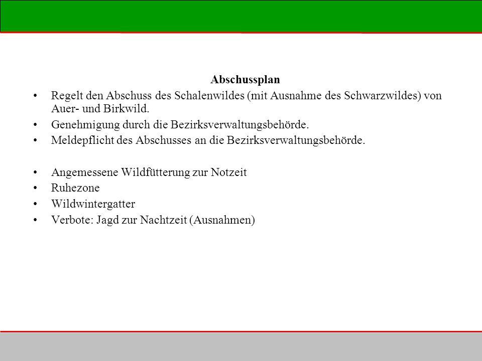 Abschussplan Regelt den Abschuss des Schalenwildes (mit Ausnahme des Schwarzwildes) von Auer- und Birkwild. Genehmigung durch die Bezirksverwaltungsbe