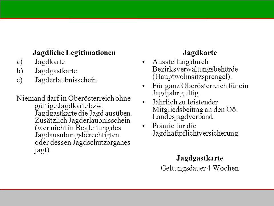 Jagdliche Legitimationen a)Jagdkarte b)Jagdgastkarte c)Jagderlaubnisschein Niemand darf in Oberösterreich ohne gültige Jagdkarte bzw. Jagdgastkarte di