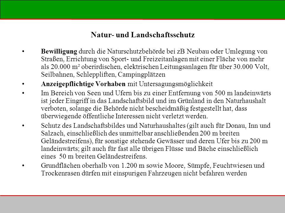 Natur- und Landschaftsschutz Bewilligung durch die Naturschutzbehörde bei zB Neubau oder Umlegung von Straßen, Errichtung von Sport- und Freizeitanlag