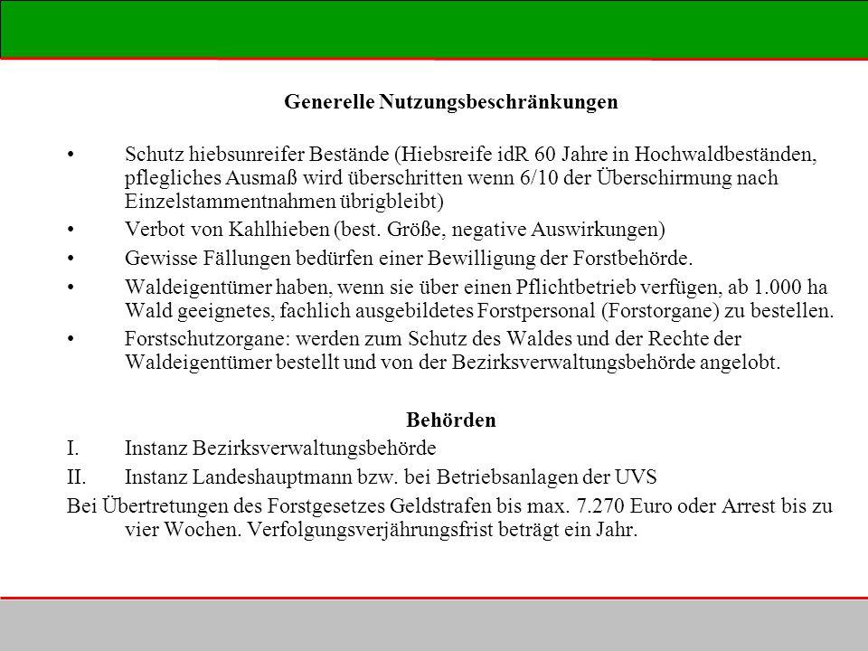 Generelle Nutzungsbeschränkungen Schutz hiebsunreifer Bestände (Hiebsreife idR 60 Jahre in Hochwaldbeständen, pflegliches Ausmaß wird überschritten we