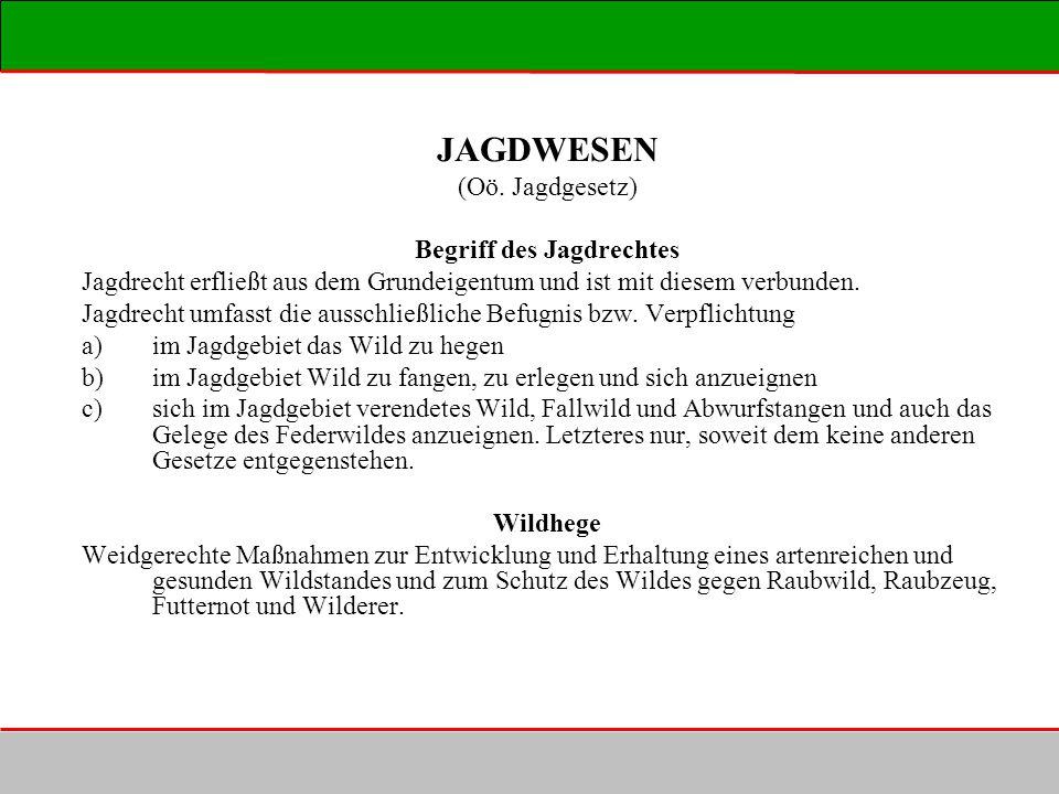 JAGDWESEN (Oö. Jagdgesetz) Begriff des Jagdrechtes Jagdrecht erfließt aus dem Grundeigentum und ist mit diesem verbunden. Jagdrecht umfasst die aussch