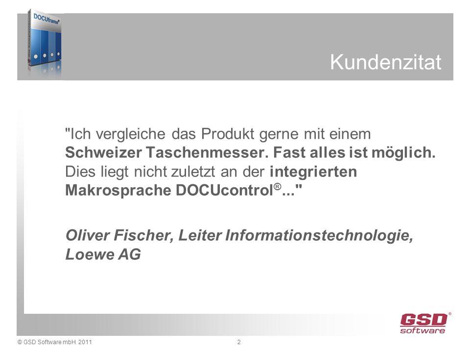 © GSD Software mbH 20112 Kundenzitat Ich vergleiche das Produkt gerne mit einem Schweizer Taschenmesser.