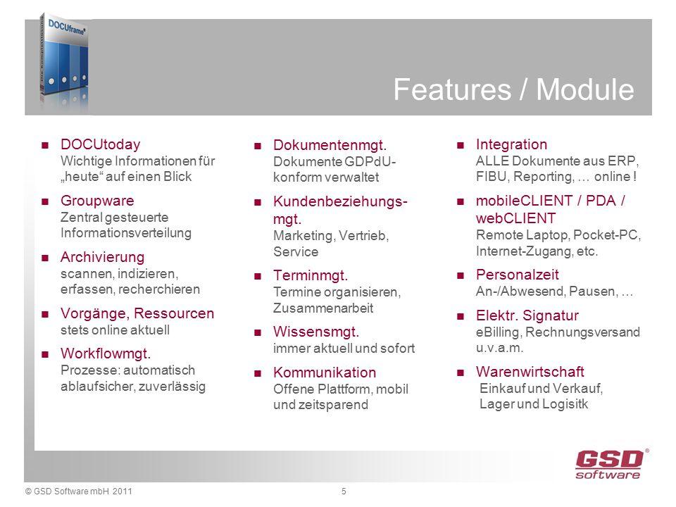 """© GSD Software mbH 20115 Features / Module DOCUtoday Wichtige Informationen für """"heute auf einen Blick Groupware Zentral gesteuerte Informationsverteilung Archivierung scannen, indizieren, erfassen, recherchieren Vorgänge, Ressourcen stets online aktuell Workflowmgt."""