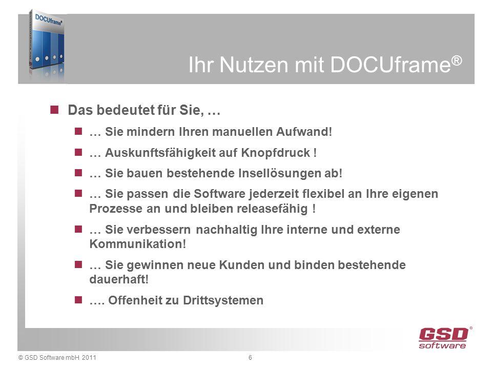 © GSD Software mbH 20116 Ihr Nutzen mit DOCUframe ® Das bedeutet für Sie, … … Sie mindern Ihren manuellen Aufwand.