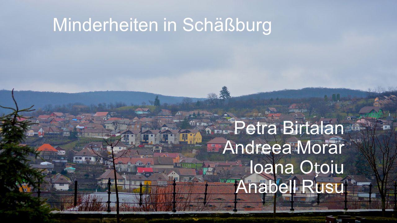 Minderheiten in Schäßburg Petra Birtalan Andreea Morar Ioana Ooiu Anabell Rusu