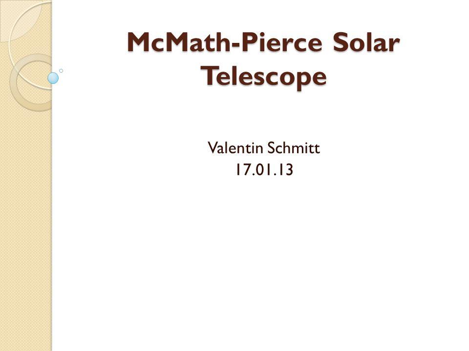 Quellen: http://nsokp.nso.edu/ Applied Optics, December 1964, v3, Nr.12, Seite 1337 http://en.wikipedia.org/wiki/McMath%E2% 80%93Pierce_solar_telescope