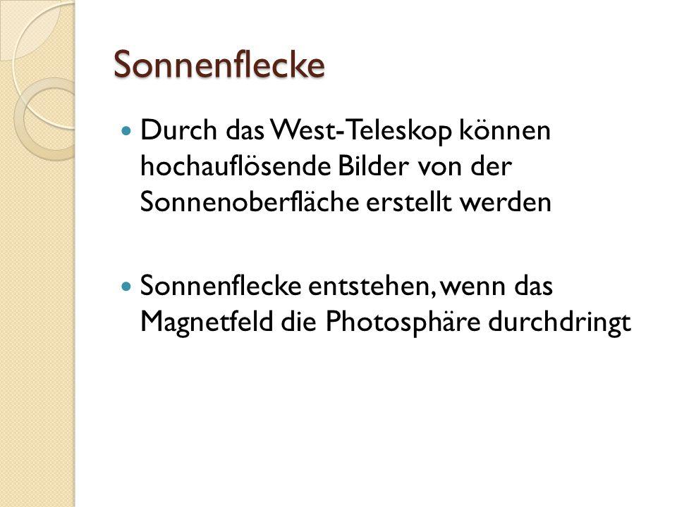 Sonnenflecke Durch das West-Teleskop können hochauflösende Bilder von der Sonnenoberfläche erstellt werden Sonnenflecke entstehen, wenn das Magnetfeld