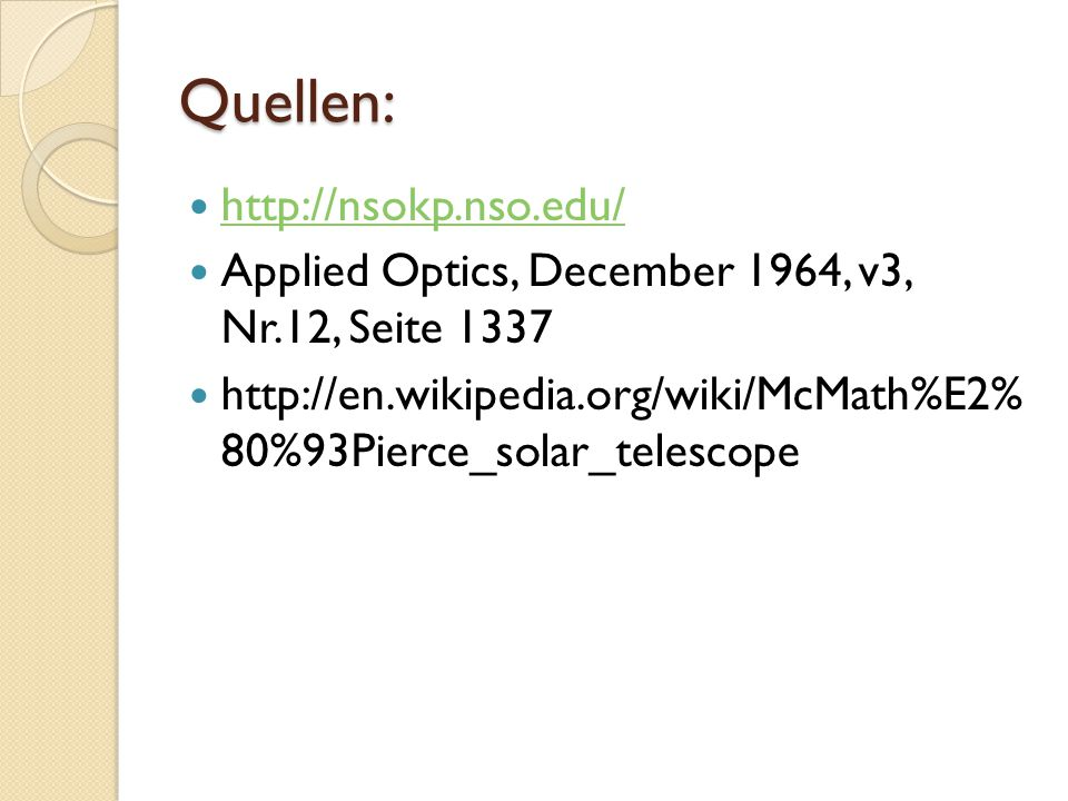 Quellen: http://nsokp.nso.edu/ Applied Optics, December 1964, v3, Nr.12, Seite 1337 http://en.wikipedia.org/wiki/McMath%E2% 80%93Pierce_solar_telescope