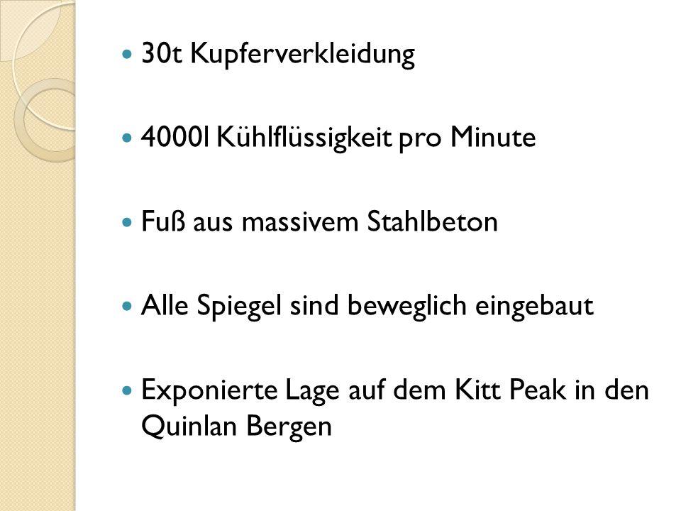 30t Kupferverkleidung 4000l Kühlflüssigkeit pro Minute Fuß aus massivem Stahlbeton Alle Spiegel sind beweglich eingebaut Exponierte Lage auf dem Kitt Peak in den Quinlan Bergen