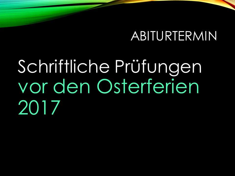 ABITURTERMIN Schriftliche Prüfungen vor den Osterferien 2017