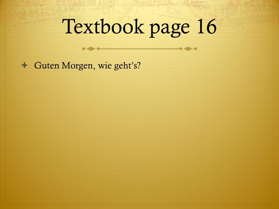 Textbook page 16  Guten Morgen, wie geht's