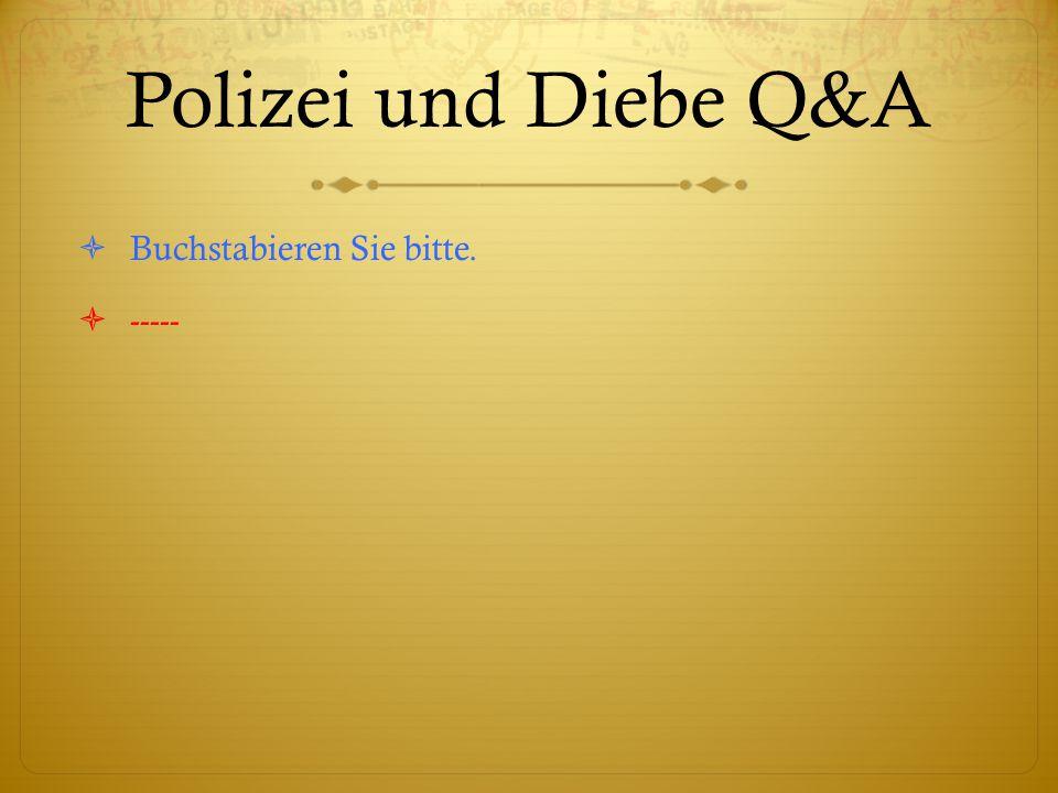Polizei und Diebe Q&A  Buchstabieren Sie bitte.  -----