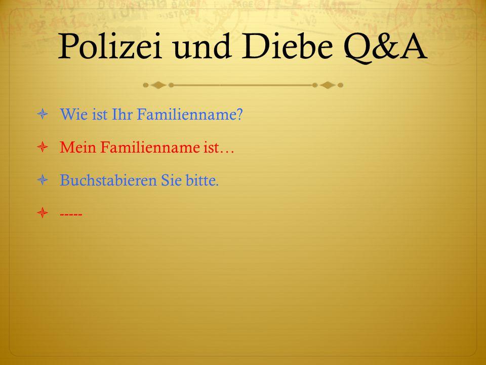 Polizei und Diebe Q&A  Wie ist Ihr Familienname.