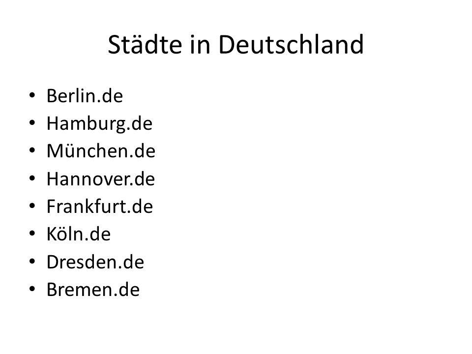 Städte in Deutschland Berlin.de Hamburg.de München.de Hannover.de Frankfurt.de Köln.de Dresden.de Bremen.de