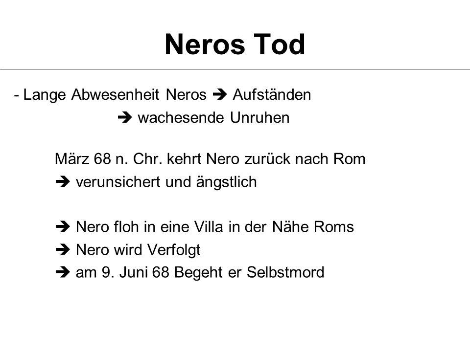 Neros Tod - Lange Abwesenheit Neros  Aufständen  wachesende Unruhen März 68 n. Chr. kehrt Nero zurück nach Rom  verunsichert und ängstlich  Nero f