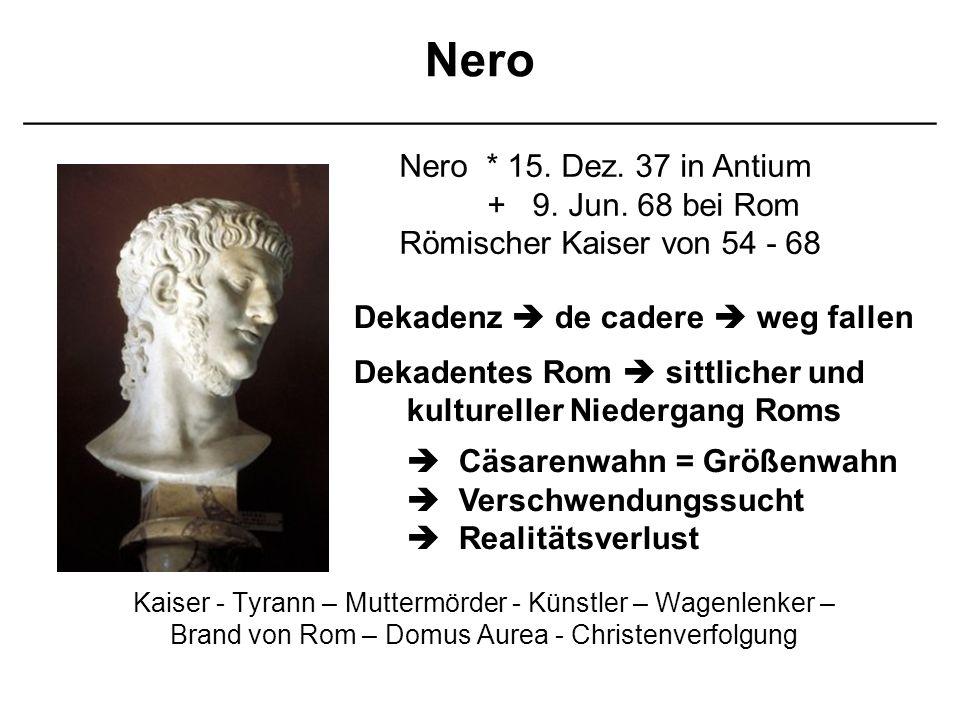 Nero ___________________________________________________ Kaiser - Tyrann – Muttermörder - Künstler – Wagenlenker – Brand von Rom – Domus Aurea - Chris