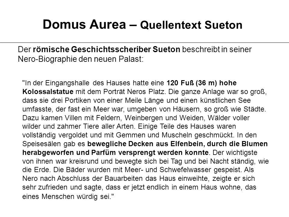 Der römische Geschichtsscheriber Sueton beschreibt in seiner Nero-Biographie den neuen Palast: Domus Aurea – Quellentext Sueton