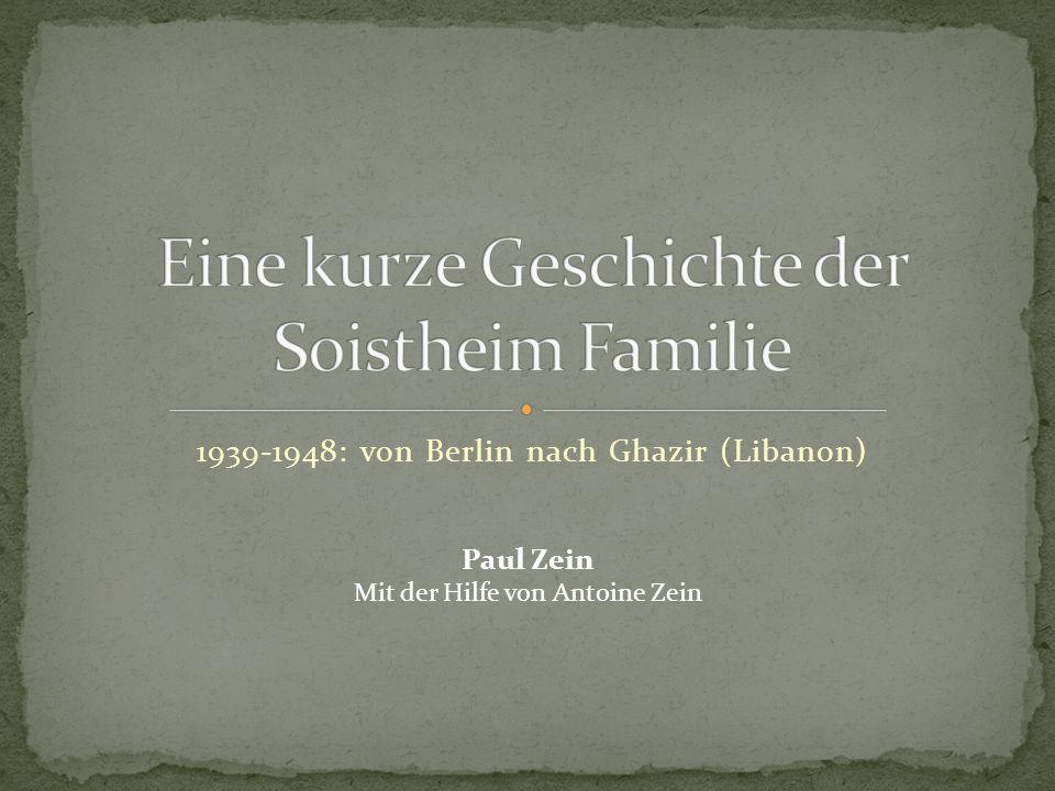 1939-1948: von Berlin nach Ghazir (Libanon) Paul Zein Mit der Hilfe von Antoine Zein