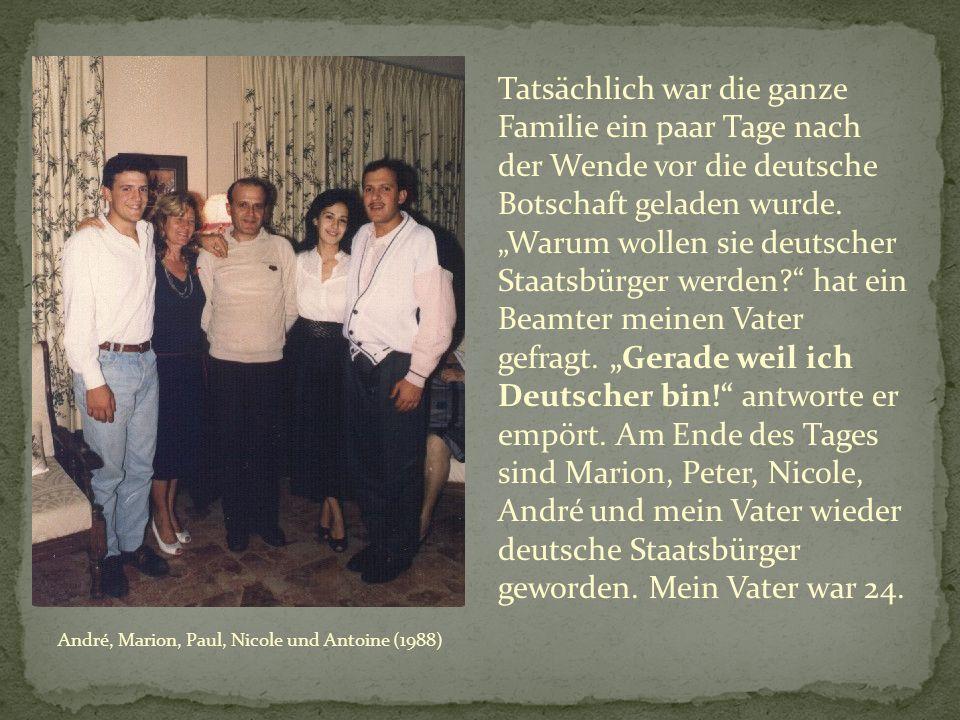 Tatsächlich war die ganze Familie ein paar Tage nach der Wende vor die deutsche Botschaft geladen wurde.