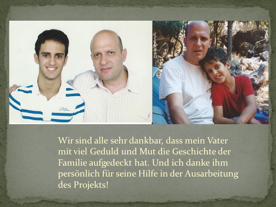 Wir sind alle sehr dankbar, dass mein Vater mit viel Geduld und Mut die Geschichte der Familie aufgedeckt hat.