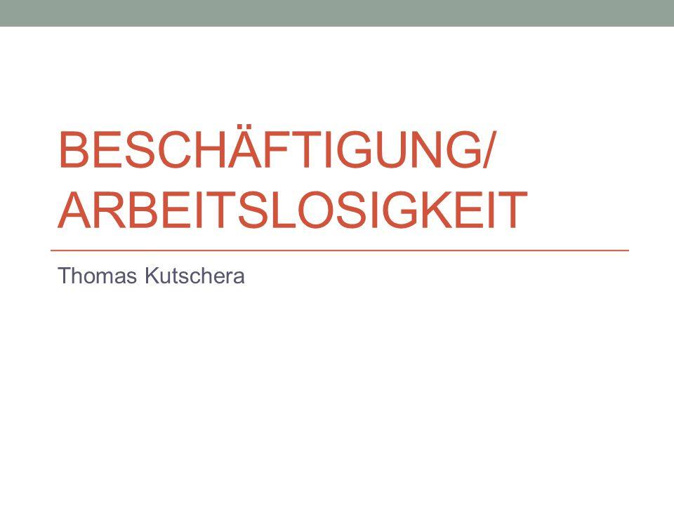BESCHÄFTIGUNG/ ARBEITSLOSIGKEIT Thomas Kutschera