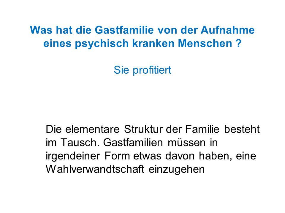 Was hat die Gastfamilie von der Aufnahme eines psychisch kranken Menschen .