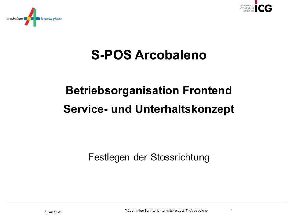 ©2009 ICG Präsentation Service- Unterhaltskonzept ITV Arcobaleno 1 S-POS Arcobaleno Betriebsorganisation Frontend Service- und Unterhaltskonzept Festl