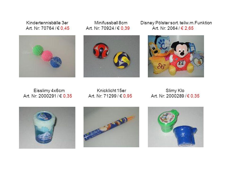 Kindertennisbälle 3er Minifussball 8cm Disney Pölster sort. teilw.m.Funktion Art. Nr: 70764 / € 0,45 Art. Nr: 70924 / € 0,39 Art. Nr: 2064 / € 2,65 Ei