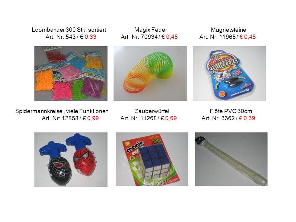 Loombänder 300 Stk. sortiert Magix Feder Magnetsteine Art. Nr: 543 / € 0,33 Art. Nr: 70934 / € 0,45 Art. Nr: 11965 / € 0,45 Spidermannkreisel, viele F