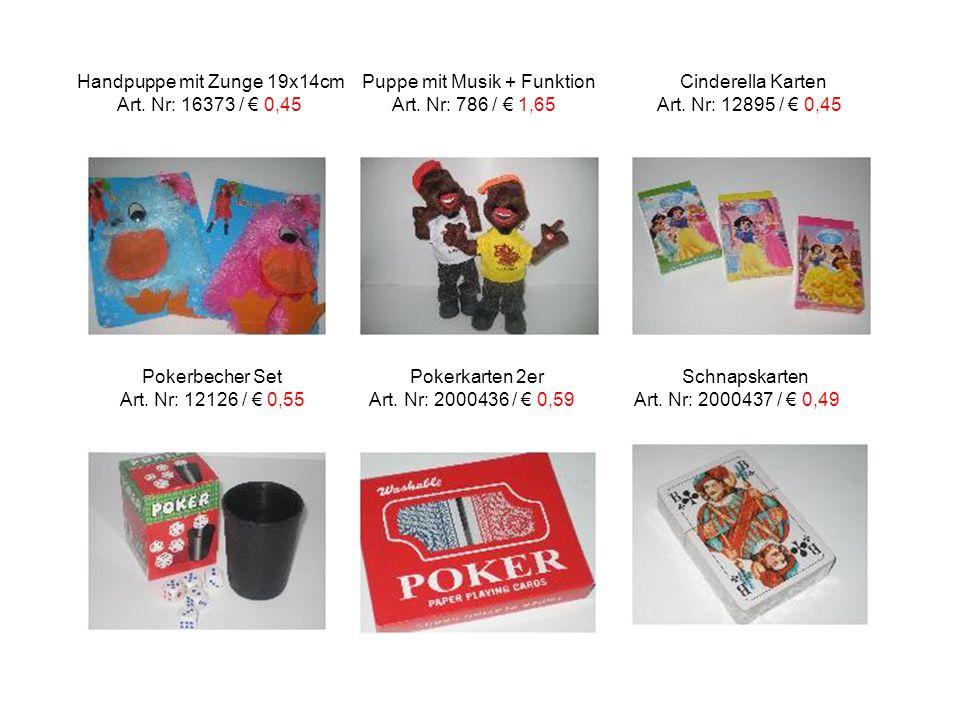 Handpuppe mit Zunge 19x14cm Puppe mit Musik + Funktion Cinderella Karten Art. Nr: 16373 / € 0,45 Art. Nr: 786 / € 1,65 Art. Nr: 12895 / € 0,45 Pokerbe