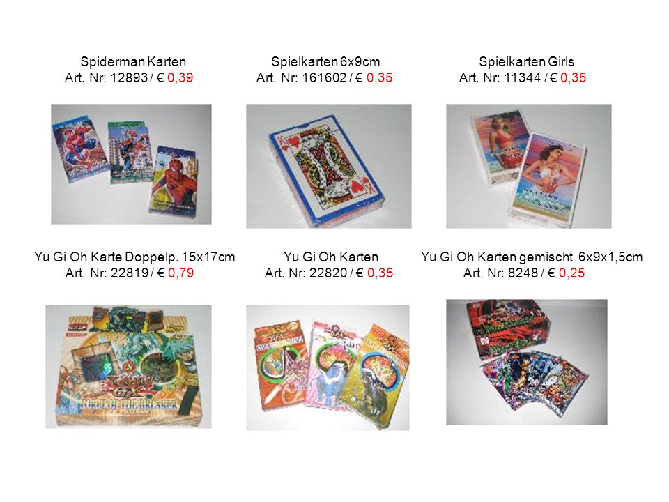 Spiderman Karten Spielkarten 6x9cm Spielkarten Girls Art. Nr: 12893 / € 0,39 Art. Nr: 161602 / € 0,35 Art. Nr: 11344 / € 0,35 Yu Gi Oh Karte Doppelp.