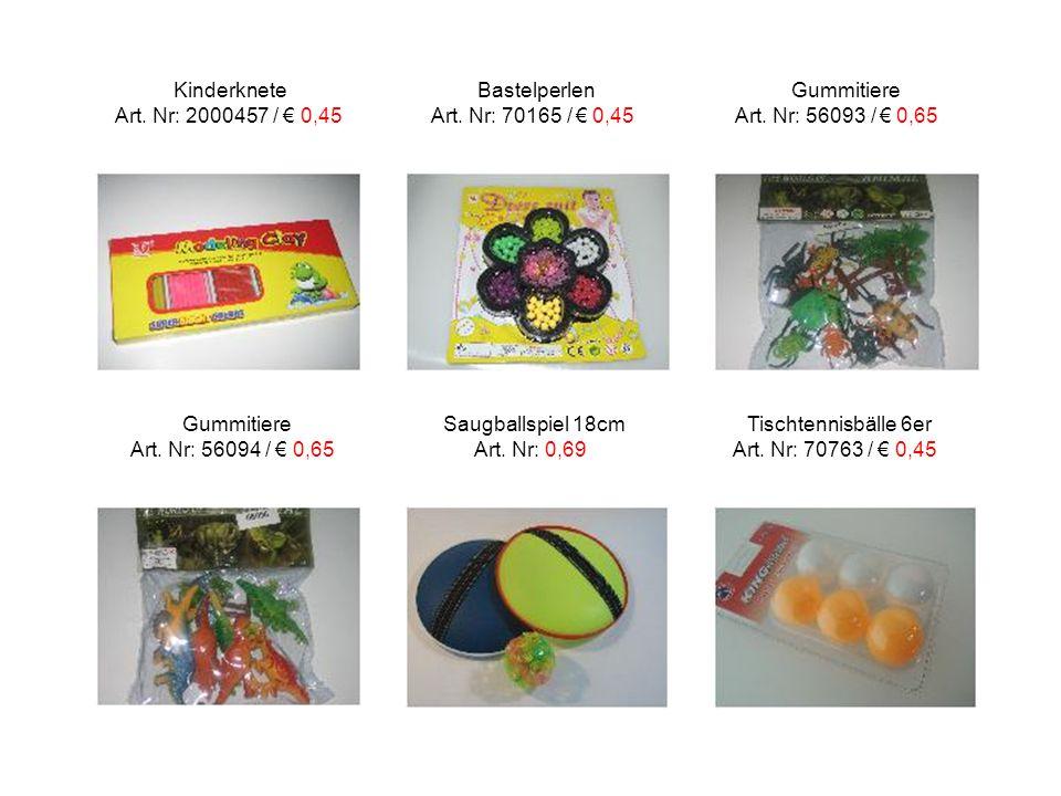 Kinderknete Bastelperlen Gummitiere Art. Nr: 2000457 / € 0,45 Art. Nr: 70165 / € 0,45 Art. Nr: 56093 / € 0,65 Gummitiere Saugballspiel 18cm Tischtenni