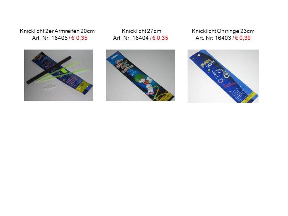 Knicklicht 2er Armreifen 20cm Knicklicht 27cm Knicklicht Ohrringe 23cm Art. Nr: 16405 / € 0,35 Art. Nr: 16404 / € 0,35 Art. Nr: 16403 / € 0,39