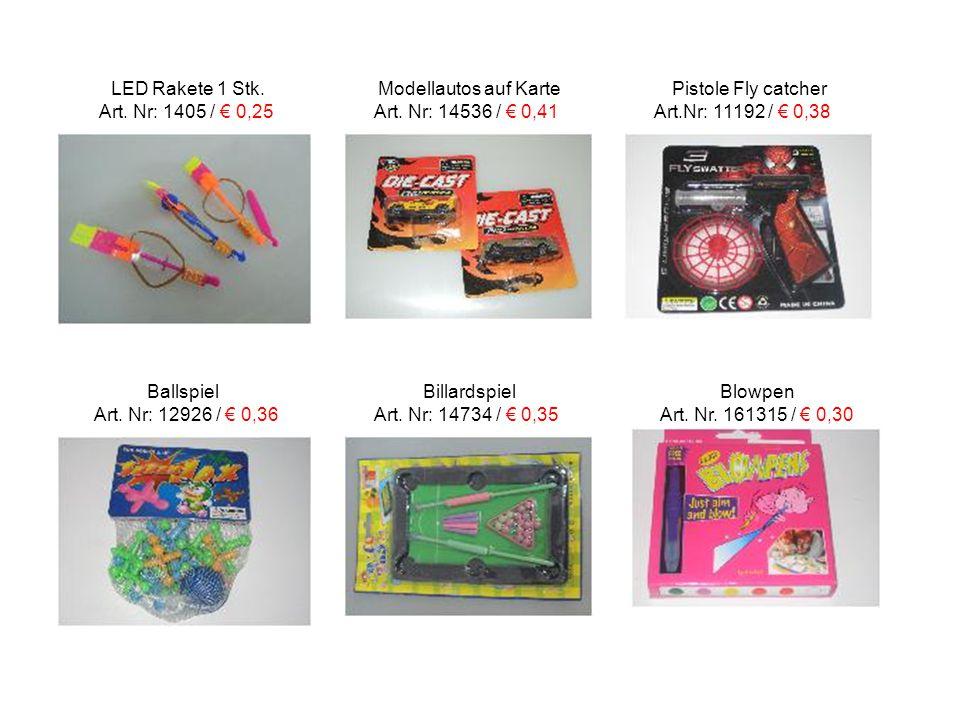 LED Rakete 1 Stk. Modellautos auf Karte Pistole Fly catcher Art. Nr: 1405 / € 0,25 Art. Nr: 14536 / € 0,41 Art.Nr: 11192 / € 0,38 Ballspiel Billardspi