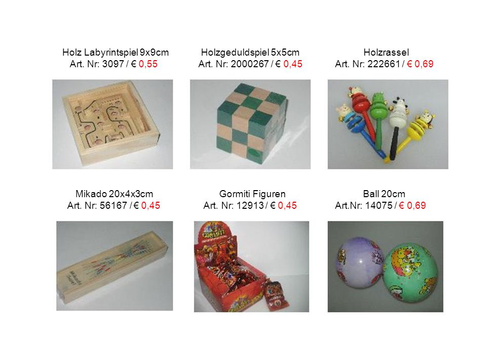 Holz Labyrintspiel 9x9cm Holzgeduldspiel 5x5cm Holzrassel Art. Nr: 3097 / € 0,55 Art. Nr: 2000267 / € 0,45 Art. Nr: 222661 / € 0,69 Mikado 20x4x3cm Go
