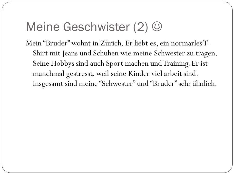 """Meine Geschwister (2) Mein """"Bruder"""" wohnt in Zürich. Er liebt es, ein normarles T- Shirt mit Jeans und Schuhen wie meine Schwester zu tragen. Seine Ho"""